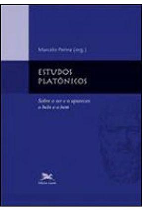 Estudos Platônicos - Sobre o Ser e o Aparecer, o Belo e o Bem - Perine,Marcelo | Hoshan.org
