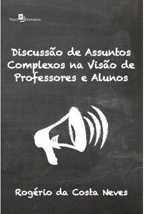 Discussão De Assuntos Complexos Na Visão De Professores E Alunos - Rogério da Costa Neves pdf epub