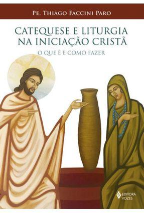 Catequese E Liturgia Na Iniciação Cristã - O Que É E Como Fazer - Paro,Pe. Thiago Faccini pdf epub
