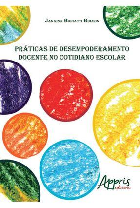 Práticas De Desempoderamento Docente No Cotidiano Escolar - Janaina Boniatti Bolson | Hoshan.org