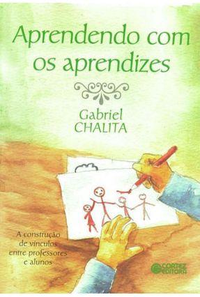 Aprendendo Com Os Aprendizes - A Construção de Vínculo Entre Professores e Alunos - Chalita,Gabriel | Tagrny.org