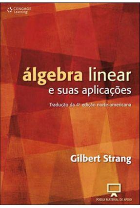 Álgebra Linear e Suas Aplicações - Tradução da 4ª Edição Norte-americana - Strang,Gilbert Strang,Gilbert   Hoshan.org