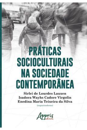 Práticas Socioculturais na Sociedade Contemporânea - De Lourdes Lauxen,Sirlei Cadore Virgolin,Isadora Teixeira Da Silva,Enedina | Hoshan.org