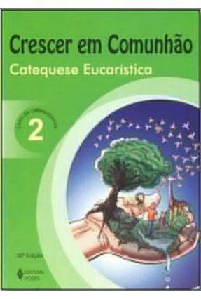 Crescer Em Comunhão Catequese Eucarística Vol. 2 Catequizando - Rollemberg,Maria Do Carmo Ezequiel | Hoshan.org