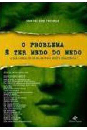 O Problema É Ter Medo - o Que o Medo da Ditadura Tem A Dizer À Democracia - Tavares,Ana Helena   Hoshan.org