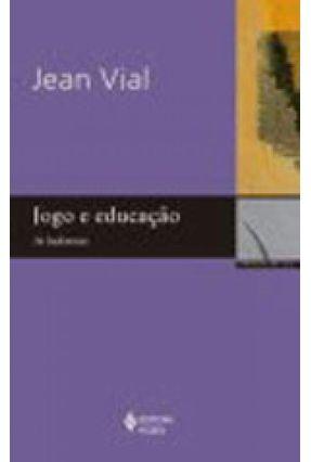 Jogo e Educação - As Ludotecas - Col. Clássicos do Jogo - VIAL ,JEAN | Tagrny.org