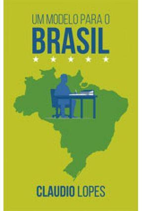 Um Modelo Para o Brasil - Lopes,Claudio pdf epub