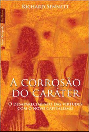 A Corrosão do Caráter - o Desaparecimento Das Virtudes Com o Novo Capitalismo - Sennett,Richard | Nisrs.org