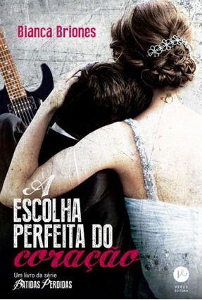 A Escolha Perfeita do Coração - Série Batidas Perdidas - Briones,Bianca | Tagrny.org