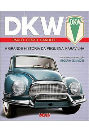 Dkw - A Grande História da Pequena Maravilha - 2ª Ed. 2010