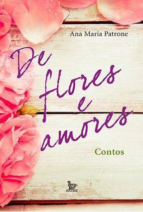 De Flores e Amores - Contos* - Patrone,Ana Maria   Tagrny.org