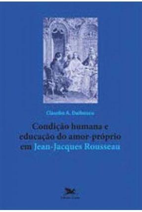 Condição Humana e Educação do Amor-Próprio Em Jean-Jacques Rousseau - Dalbosco,Claudio Almir pdf epub