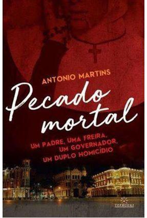 Pecado Mortal - Um Padre, Uma Freira,Um Governador, Um Duplo Homicídio - Martins,Antonio pdf epub