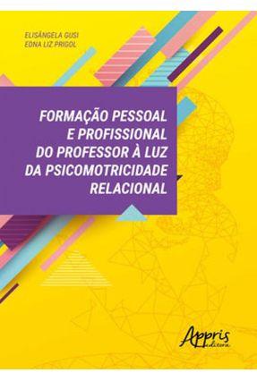 Formação Pessoal e Profissional do Professor À Luz da Psicomotricidade Relacional - Gusi,Elisângela pdf epub