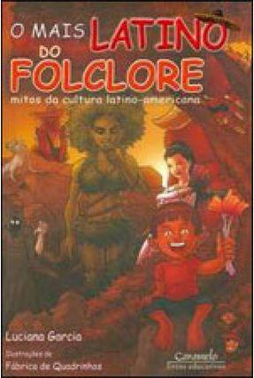 O Mais Latino do Folclore - Mitos da Cultura Latino-americana - Garcia,Luciana | Nisrs.org