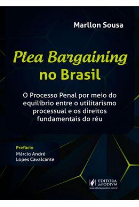 Plea Bargaining No Brasil - Cavalcante,Márcio André Lopes Sousa  ,Marllon pdf epub