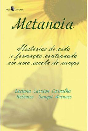 Metanoia - Histórias de Vida e Formação Continuada Em Uma Escola de Campo - Carvalho,Luciana Carrion Antunes ,Helenise Sangoi | Tagrny.org