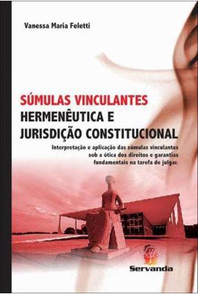 Súmulas Vinculantes - Hermenêutica e Jurisdição Constitucional - Feletti,Vanessa Maria   Hoshan.org