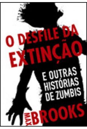 O Desfile da Extinção - e Outras Histórias de Zumbis - Brooks,Max   Hoshan.org