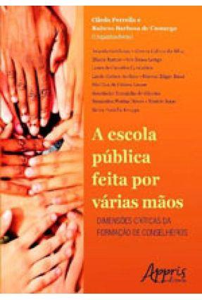 A Escola Pública Feita Por Várias Mãos - Dimensões Críticas Da Formação De Conselheiros - Rubens Barbosa de Camargo Cileda Perrella | Hoshan.org
