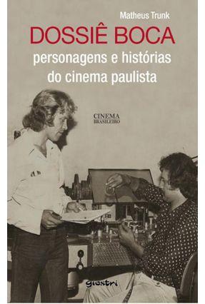 Dossiê Boca - Personagens e Histórias do Cinema Paulista - Trunk,Matheus pdf epub