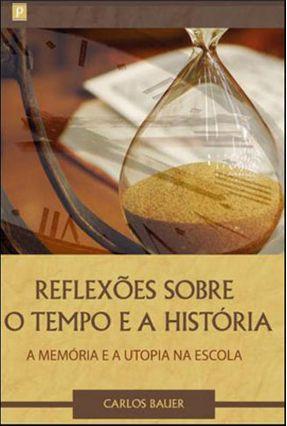 Reflexões Sobre O Tempo E A História. A Memória E Utopia Na Escola - Carlos Bauer   Hoshan.org