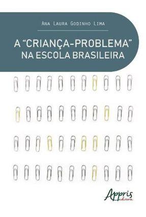 """A """"Criança-Problema"""" na Escola Brasileira Uma Análise do Discurso Pedagógico - Lima,Ana Laura Godinho   Hoshan.org"""