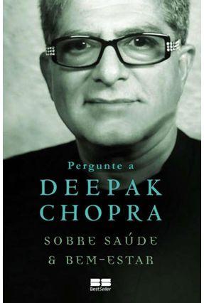 Pergunte A Deepak Chopra Sobre Saúde e Bem-Estar - Chopra,Deepak pdf epub