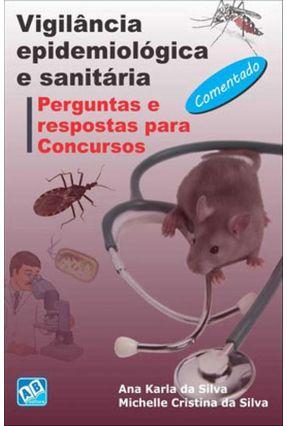 Vigilância Epidemiológica e Sanitária - Perguntas e Respostas Para Concursos - Silva,Ana Karla Da Silva,Michelle Cristina Da   Hoshan.org