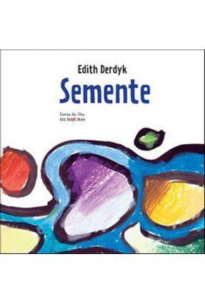 Semente - Col. Livros da Ilha - Derdyk,Edith | Hoshan.org
