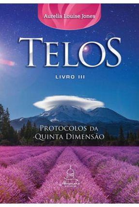 Telos Livro Três: Protocolos Da Quinta Dimensão - Aurelia Louise Jones | Hoshan.org