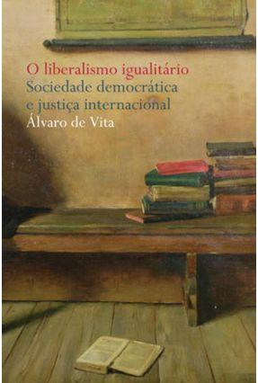 O Liberalismo Igualitário - Sociedade Democrática e Justiça - Vita,Alvaro de   Hoshan.org
