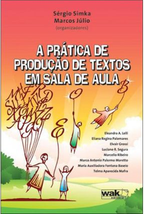 A Prática de Produção de Textos Em Sala de Aula - Simka,Sérgio Júlio,Marcos | Tagrny.org