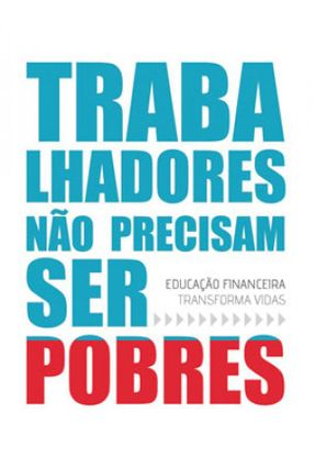 Trabalhadores Não Precisam Ser Pobres - Stanoski,Andreza Chacon,Bruno Silva,Denilda da | Nisrs.org