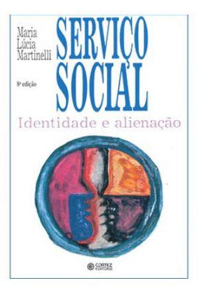 Serviço Social - Identidade e Alienação - Martinelli,M.l Martinelli,M.l | Hoshan.org