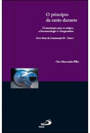 O Princípio da Razão Durante Comunicação Para Os Antigos, a Fenomenologia e o Bergsonismo - Marcondes Filho,Ciro | Hoshan.org
