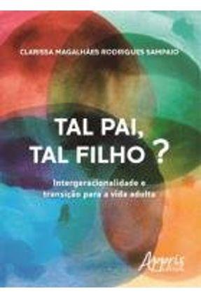 Tal Pai, Tal Filho? Intergeracionalidade e Transição Para A Vida Adulta - Sampaio,Clarissa Magalhães Rodrigues | Tagrny.org