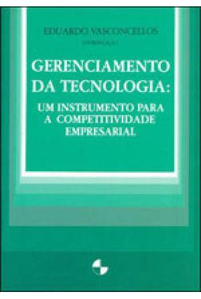 Gerenciamento da Tecnologia - Um Instrumento Para A Competitividade Empresarial - Vasconcellos,Eduardo   Tagrny.org