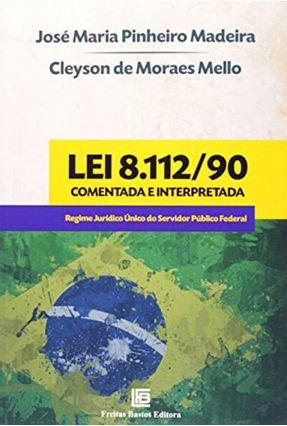 Lei 8.112/90 - Comentada e Interpretada - Mello,Cleyson de Moraes Madeira,Jose Maria Pinheiro   Tagrny.org