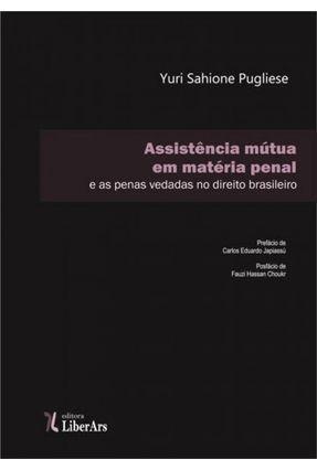 Assistência Mútua Em Matéria Penal - e As Penas Vedadas No Direito Brasileiro - Pugliese,Yuri Sahione | Nisrs.org