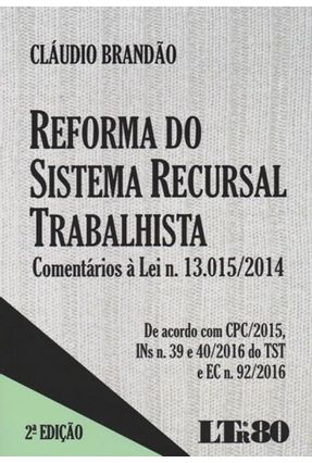 Reforma do Sistema Recursal Trabalhista - Comentários À Lei n. 13.015/2014 - 2ª Ed. 2016 - Brandão,Cláudio | Hoshan.org