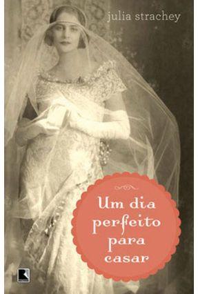 Um Dia Perfeito Para Casar - Strachey,Julia | Hoshan.org