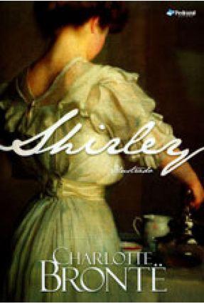 Shirley - A História da Órfã Caroline Helstone e da Herdeira Miss Keeldar