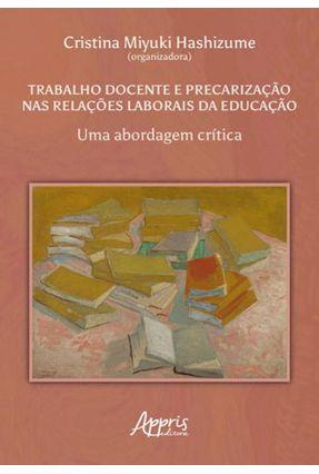 Trabalho Docente e Precarização Nas Relações Laborais da Educação - Uma Abordagem Crítica - Hashizume,Cristina Miyuki   Hoshan.org