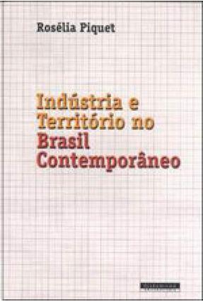 Indústria e Território No Brasil Contemporâneo - Piquet,Roselia | Hoshan.org