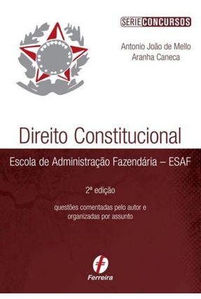 Direito Constitucional Esaf - Col. Provas Comentadas Esaf - Série Concursos - 2ª Ed. 2014 - De Mello Aranha Caneca,Antônio João | Hoshan.org