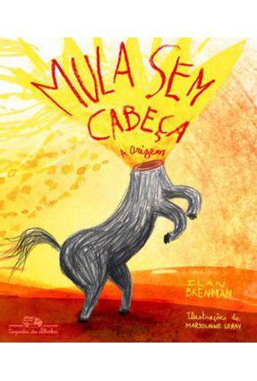 A Mula Sem Cabeça - A Origem - Ilan Brenman | Tagrny.org