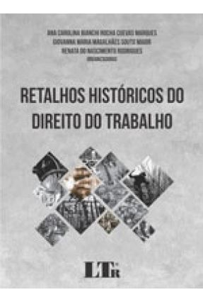 Retalhos Históricos Do Direito Do Trabalho - Marques Maior Rodrigues | Tagrny.org
