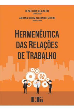 Hermenêutica Das Relações De Trabalho - Almeida,Renato Rua de   Hoshan.org