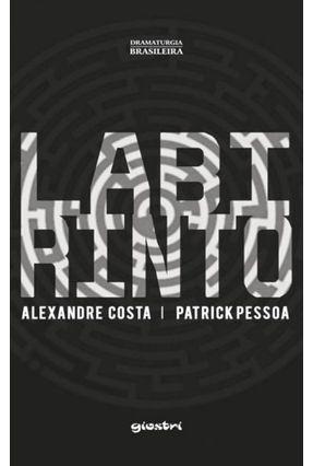 Labirinto - Col. Dramaturgia Brasileira - Costa,Alexandre Pessoa,Patrick | Tagrny.org